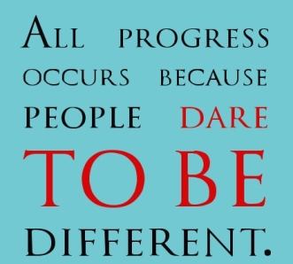 All-progress-occurs-because-people-dare-to-be-different